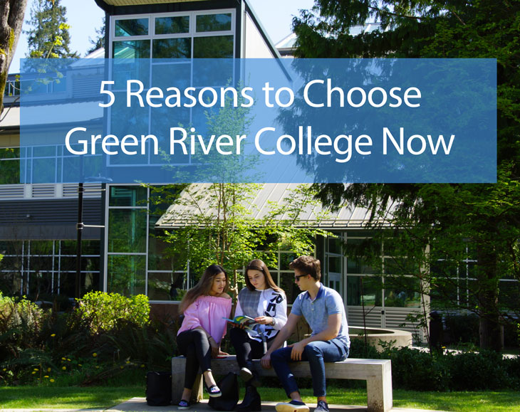 5 reasons to choose Green River College now.